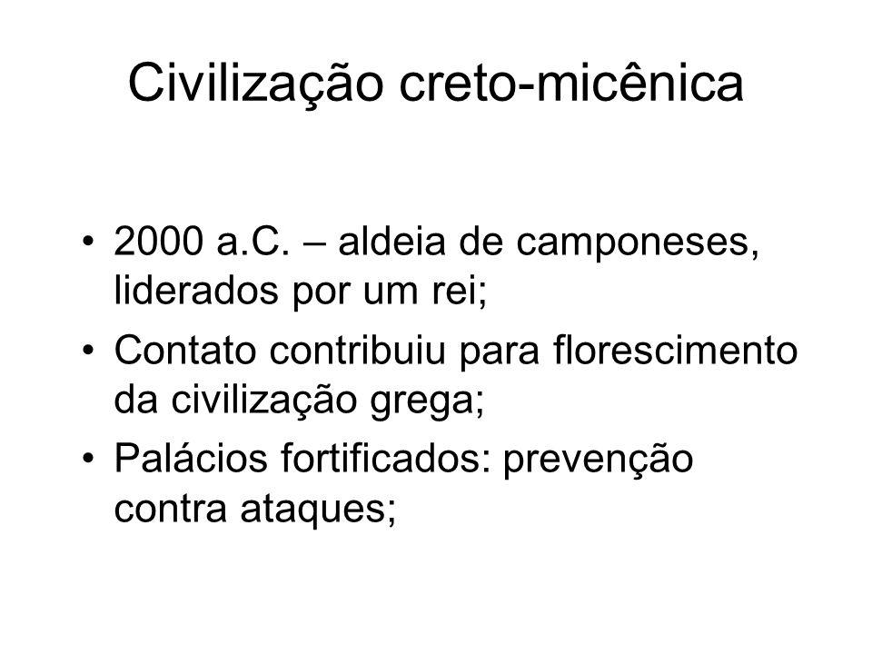 Civilização creto-micênica 2000 a.C. – aldeia de camponeses, liderados por um rei; Contato contribuiu para florescimento da civilização grega; Palácio