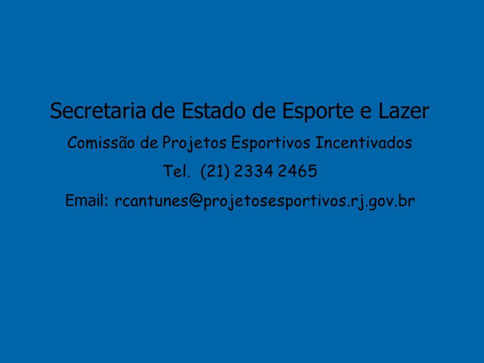 Secretaria de Estado de Esporte e Lazer Comissão de Projetos Esportivos Incentivados Tel. (21) 2334 2465 Email: rcantunes@projetosesportivos.rj.gov.br