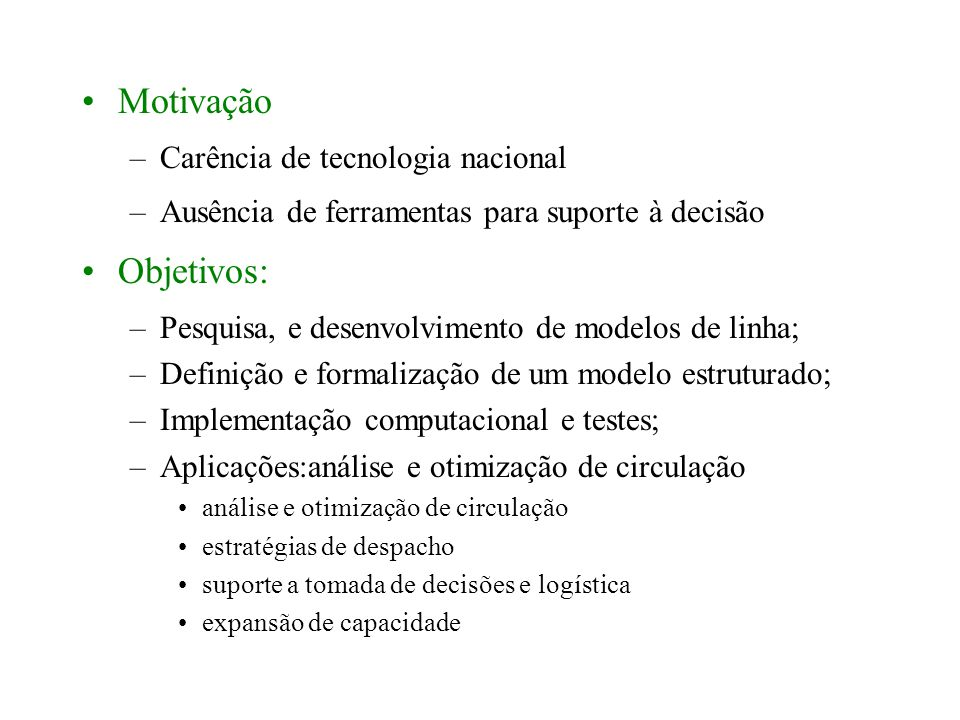 Motivação –Carência de tecnologia nacional –Ausência de ferramentas para suporte à decisão Objetivos: –Pesquisa, e desenvolvimento de modelos de linha