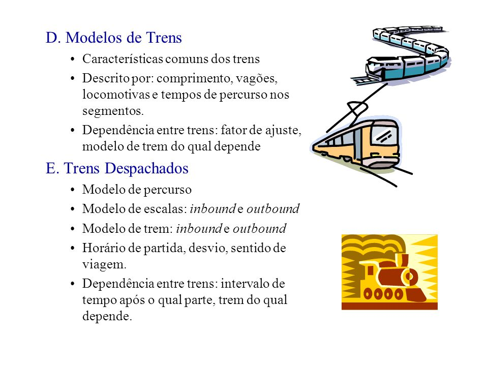 D. Modelos de Trens Características comuns dos trens Descrito por: comprimento, vagões, locomotivas e tempos de percurso nos segmentos. Dependência en