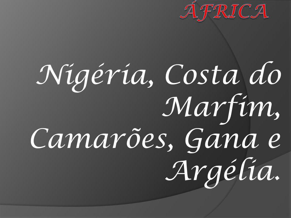 Nigéria, Costa do Marfim, Camarões, Gana e Argélia.