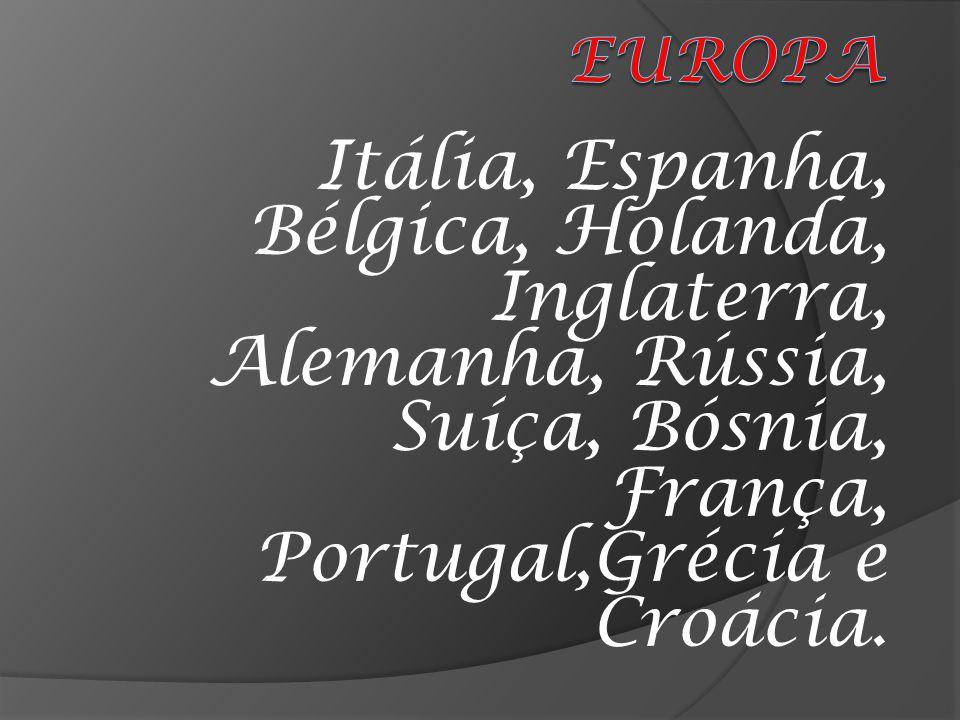 Itália, Espanha, Bélgica, Holanda, Inglaterra, Alemanha, Rússia, Suíça, Bósnia, França, Portugal,Grécia e Croácia.