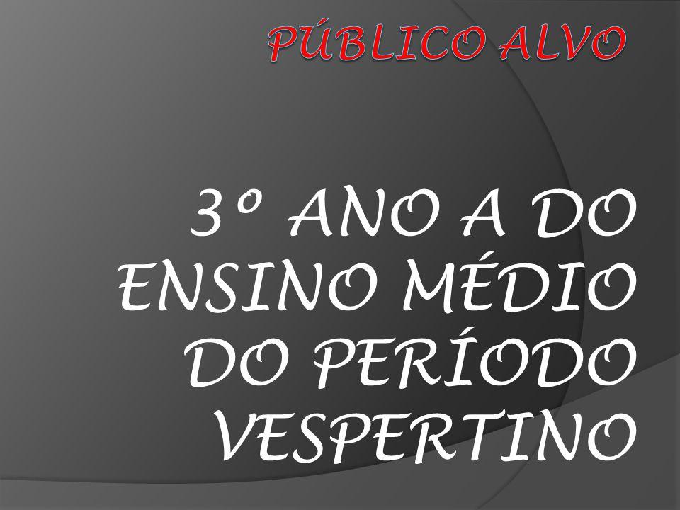 3º ANO A DO ENSINO MÉDIO DO PERÍODO VESPERTINO