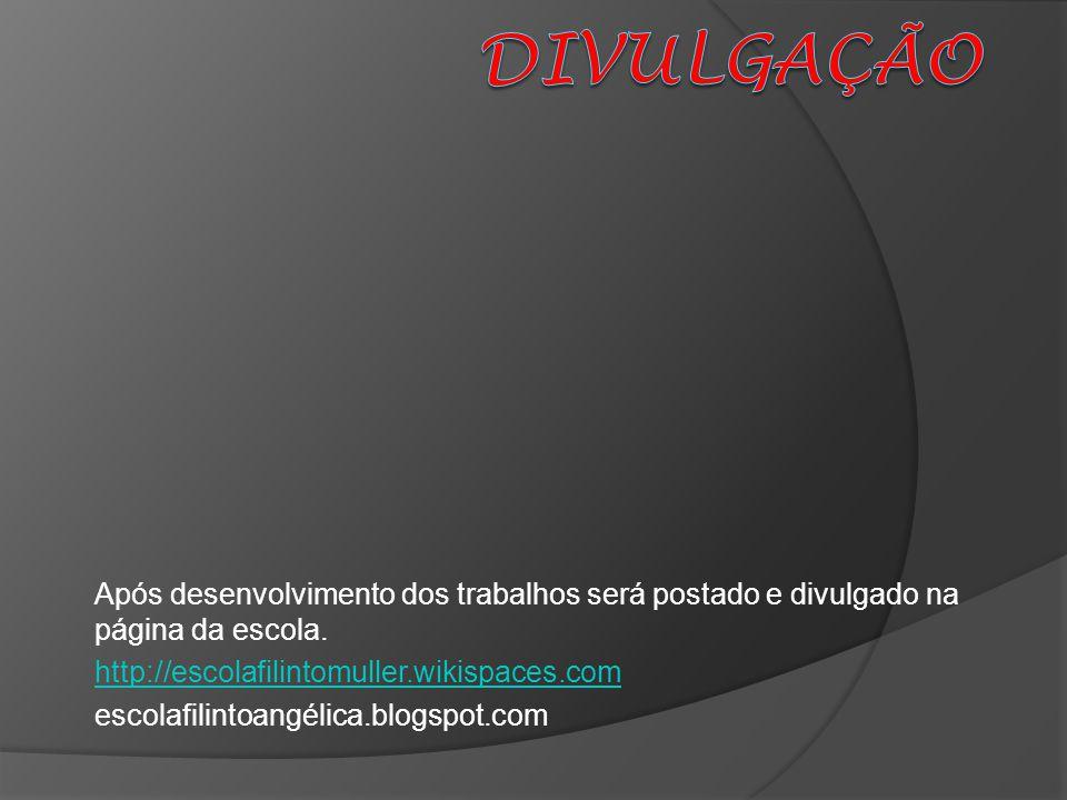 Após desenvolvimento dos trabalhos será postado e divulgado na página da escola. http://escolafilintomuller.wikispaces.com escolafilintoangélica.blogs