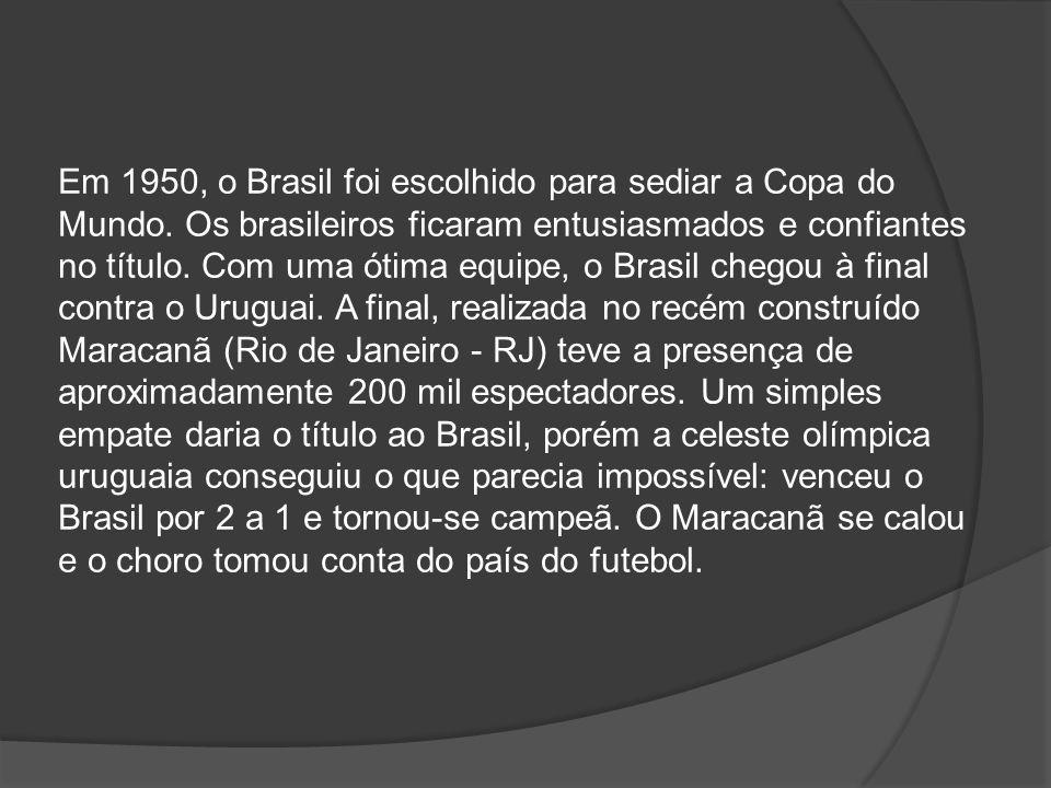 Em 1950, o Brasil foi escolhido para sediar a Copa do Mundo. Os brasileiros ficaram entusiasmados e confiantes no título. Com uma ótima equipe, o Bras