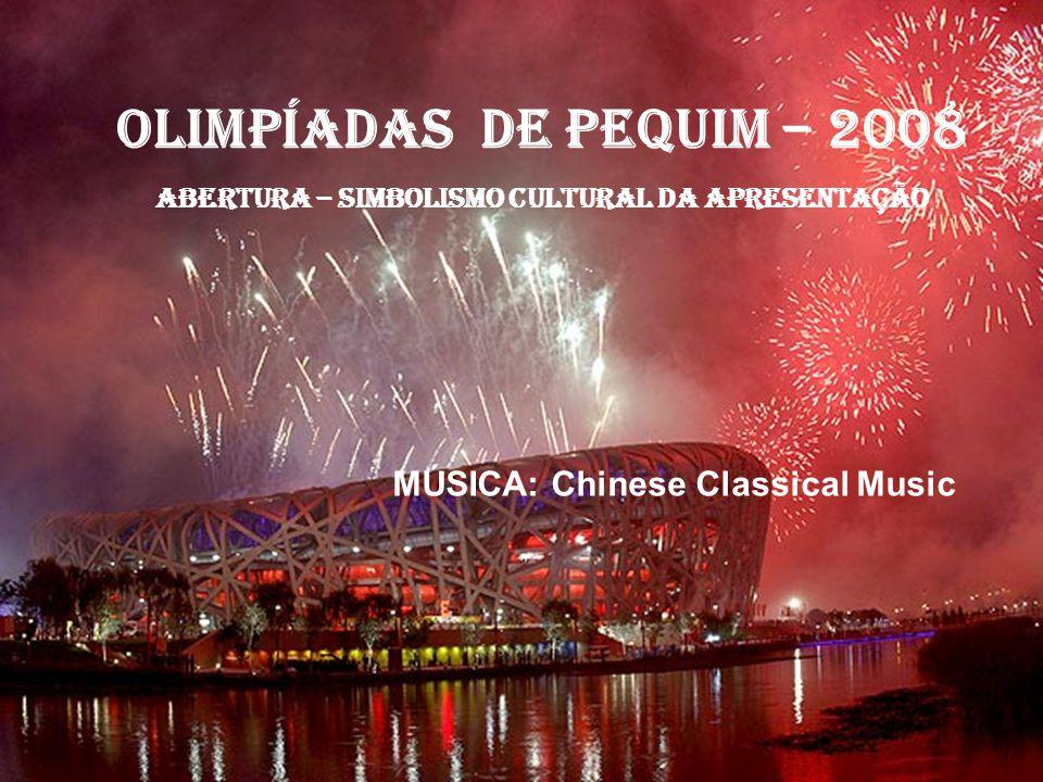 OLIMPÍADAS DE PEQUIM – 2008 ABERTURA – SIMBOLISMO CULTURAL DA APRESENTAÇÃO MÚSICA: Chinese Classical Music