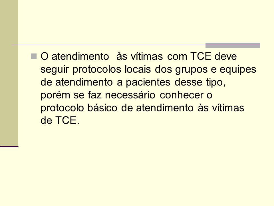 O atendimento às vítimas com TCE deve seguir protocolos locais dos grupos e equipes de atendimento a pacientes desse tipo, porém se faz necessário con