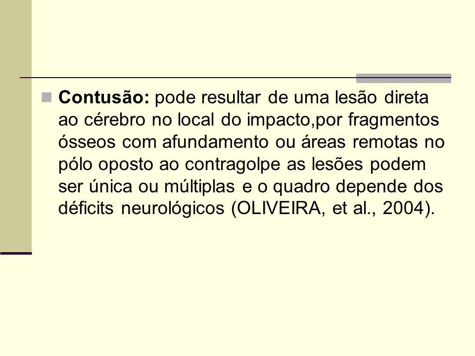 Contusão: pode resultar de uma lesão direta ao cérebro no local do impacto,por fragmentos ósseos com afundamento ou áreas remotas no pólo oposto ao co