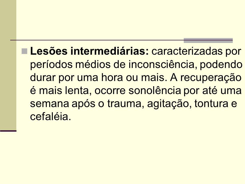 Lesões intermediárias: caracterizadas por períodos médios de inconsciência, podendo durar por uma hora ou mais. A recuperação é mais lenta, ocorre son