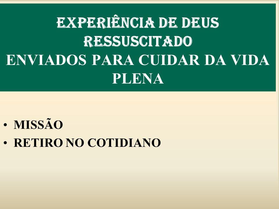 EXPERIÊNCIA DE DEUS RESSUSCITADO ENVIADOS PARA CUIDAR DA VIDA PLENA MISSÃO RETIRO NO COTIDIANO