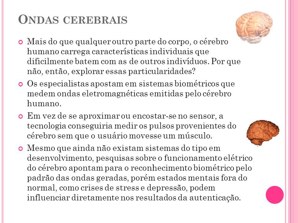 O NDAS CEREBRAIS Mais do que qualquer outro parte do corpo, o cérebro humano carrega características individuais que dificilmente batem com as de outros indivíduos.