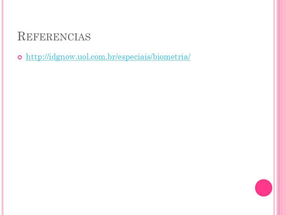 R EFERENCIAS http://idgnow.uol.com.br/especiais/biometria/