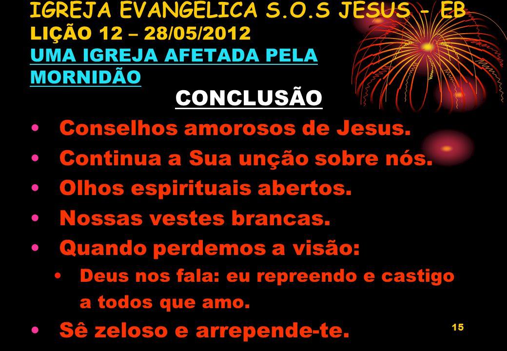 15 CONCLUSÃO Conselhos amorosos de Jesus. Continua a Sua unção sobre nós. Olhos espirituais abertos. Nossas vestes brancas. Quando perdemos a visão: D