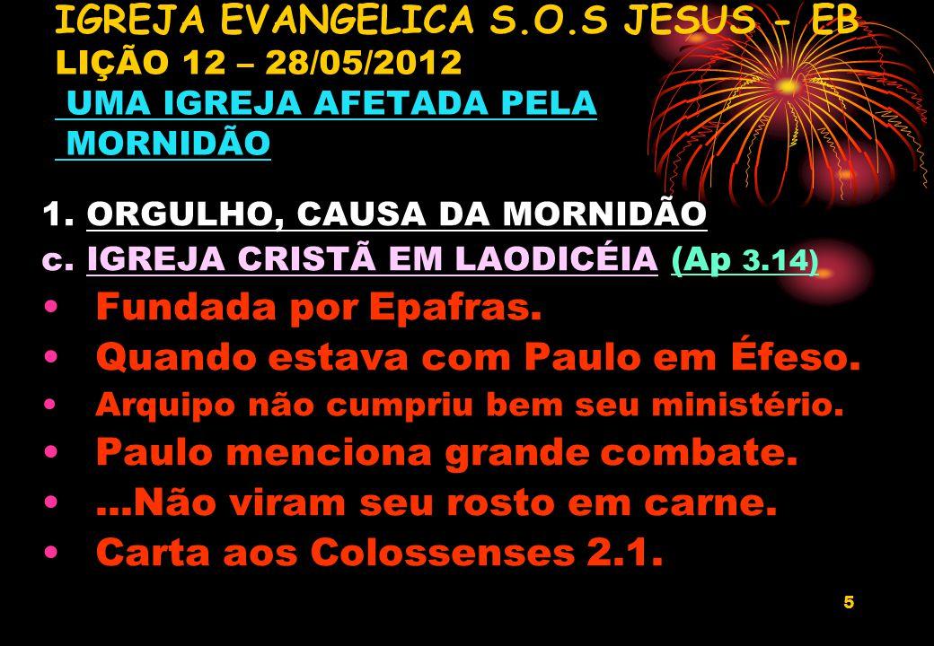 5 1.ORGULHO, CAUSA DA MORNIDÃO c. IGREJA CRISTÃ EM LAODICÉIA (Ap 3.14) Fundada por Epafras.