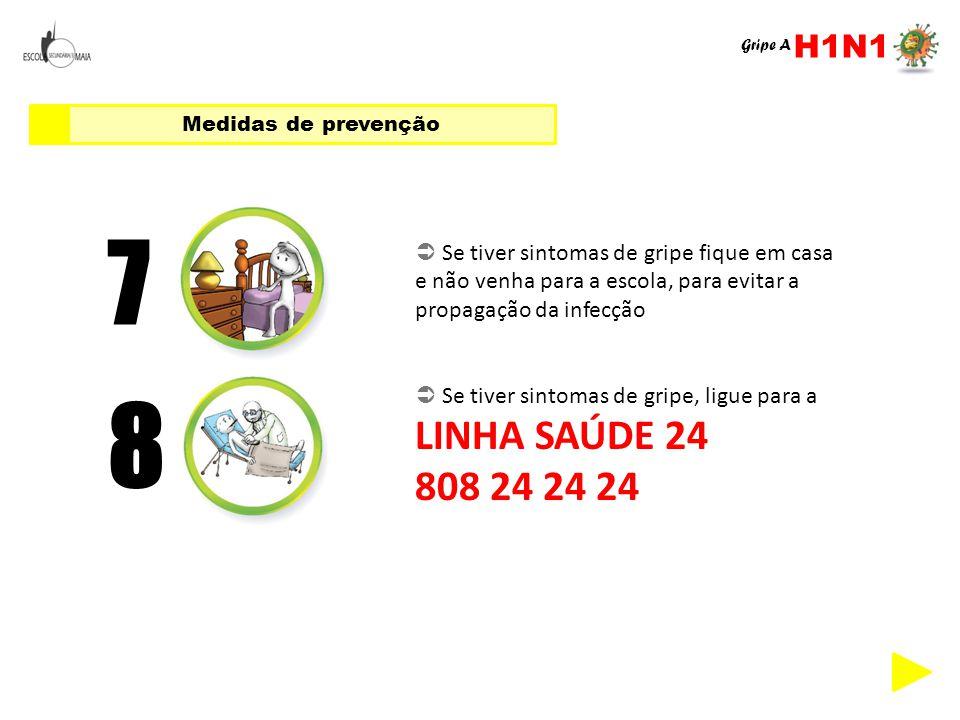 7  Se tiver sintomas de gripe fique em casa e não venha para a escola, para evitar a propagação da infecção 8  Se tiver sintomas de gripe, ligue par