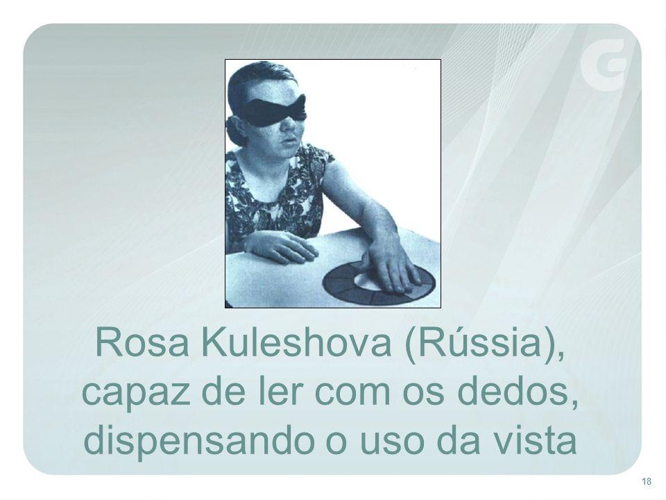 18 Rosa Kuleshova (Rússia), capaz de ler com os dedos, dispensando o uso da vista