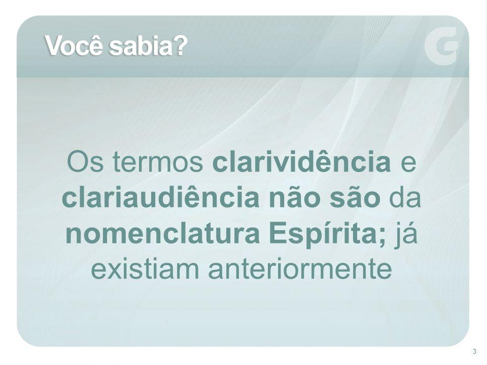 3 Os termos clarividência e clariaudiência não são da nomenclatura Espírita; já existiam anteriormente