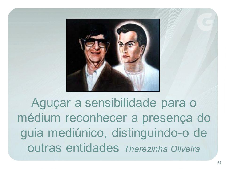 33 Aguçar a sensibilidade para o médium reconhecer a presença do guia mediúnico, distinguindo-o de outras entidades Therezinha Oliveira