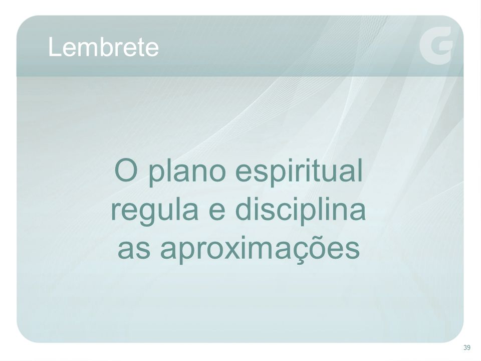 39 Lembrete O plano espiritual regula e disciplina as aproximações