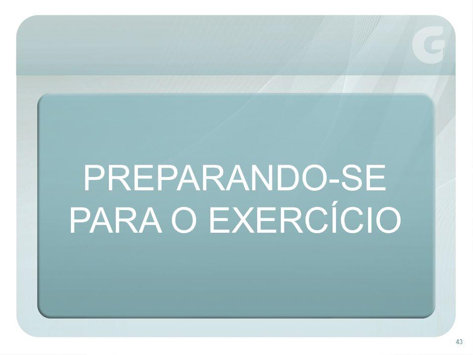 43 PREPARANDO-SE PARA O EXERCÍCIO