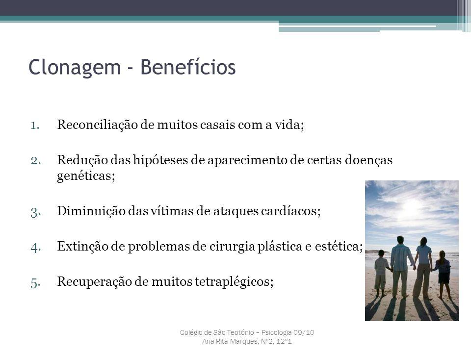 Clonagem - Benefícios 1.Reconciliação de muitos casais com a vida; 2.Redução das hipóteses de aparecimento de certas doenças genéticas; 3.Diminuição d