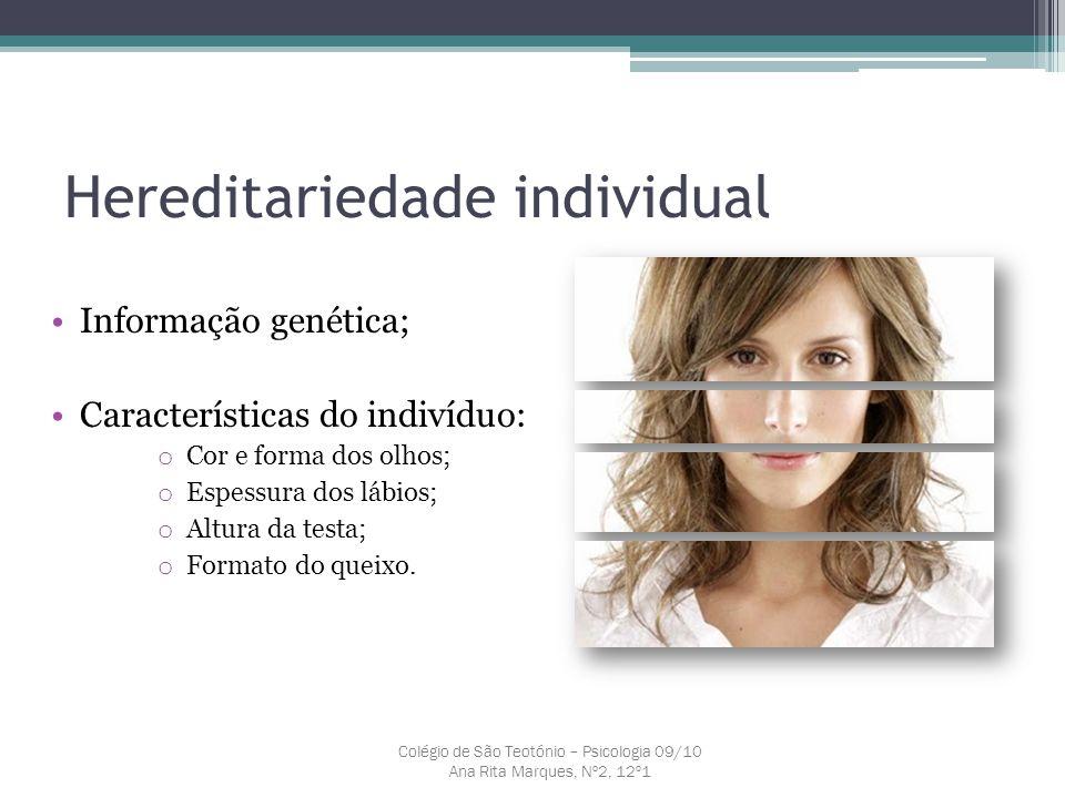 Hereditariedade individual Colégio de São Teotónio – Psicologia 09/10 Ana Rita Marques, Nº2, 12º1 Informação genética; Características do indivíduo: o