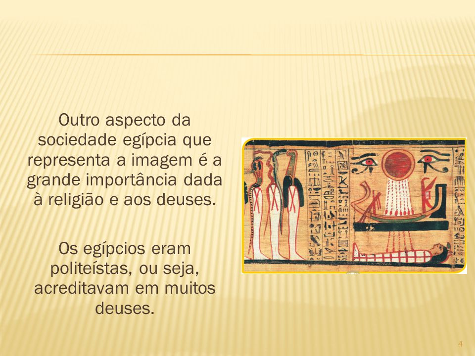 Outro aspecto da sociedade egípcia que representa a imagem é a grande importância dada à religião e aos deuses. Os egípcios eram politeístas, ou seja,