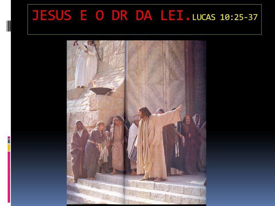 JESUS E O DR DA LEI. LUCAS 10:25-37