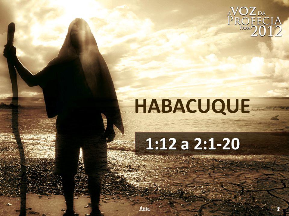 HABACUQUE 1:12 a 2:20 12 Não és tu desde a eternidade, ó SENHOR, meu Deus, ó meu Santo.