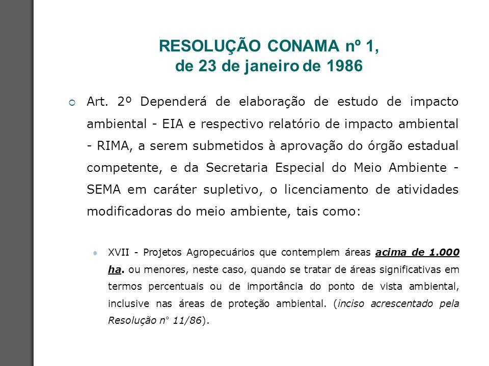 RESOLUÇÃO CONAMA nº 1, de 23 de janeiro de 1986  Art. 2º Dependerá de elaboração de estudo de impacto ambiental - EIA e respectivo relatório de impac