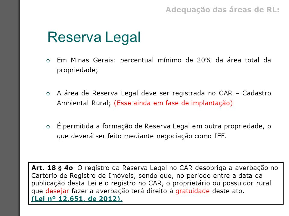 Reserva Legal  Em Minas Gerais: percentual mínimo de 20% da área total da propriedade;  A área de Reserva Legal deve ser registrada no CAR – Cadastr