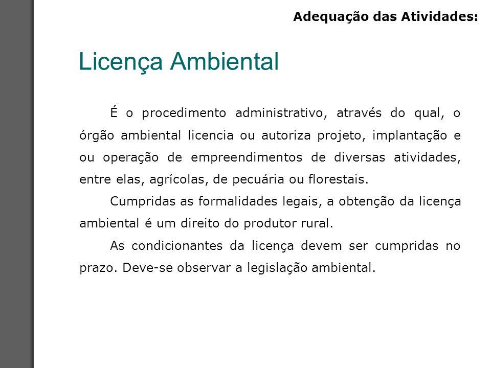 Licença Ambiental É o procedimento administrativo, através do qual, o órgão ambiental licencia ou autoriza projeto, implantação e ou operação de empre