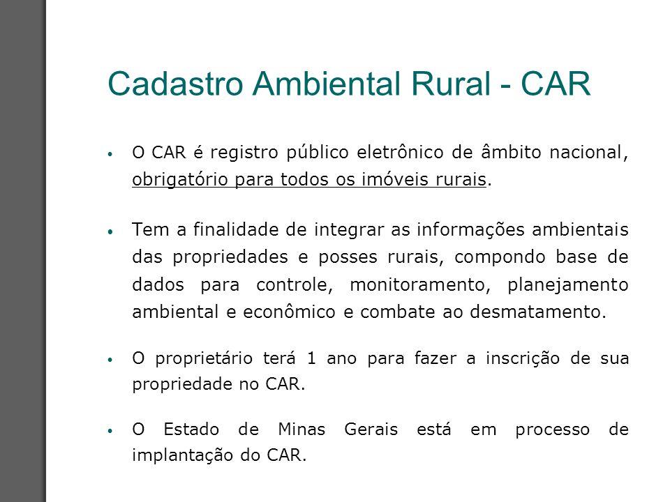 Cadastro Ambiental Rural - CAR O CAR é registro público eletrônico de âmbito nacional, obrigatório para todos os imóveis rurais. Tem a finalidade de i