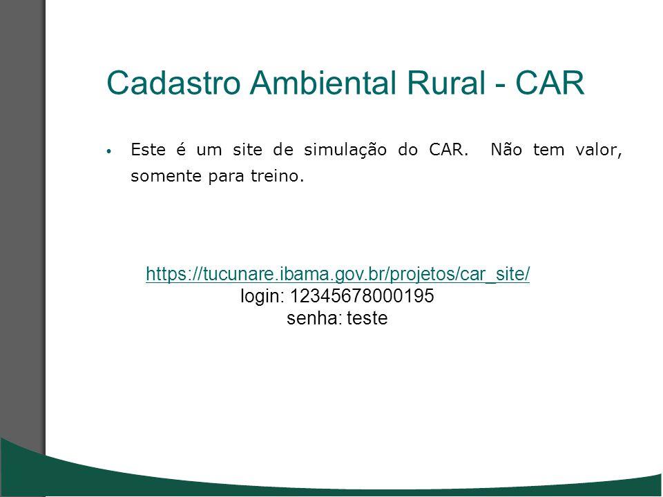 Cadastro Ambiental Rural - CAR Este é um site de simulação do CAR. Não tem valor, somente para treino. https://tucunare.ibama.gov.br/projetos/car_site