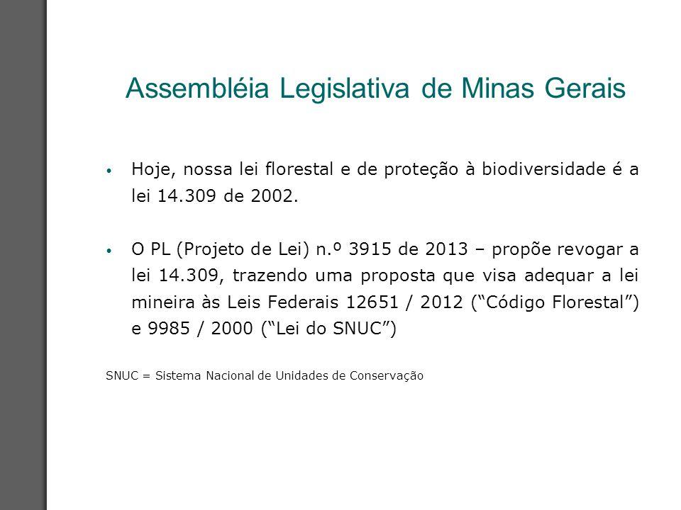 Assembléia Legislativa de Minas Gerais Hoje, nossa lei florestal e de proteção à biodiversidade é a lei 14.309 de 2002. O PL (Projeto de Lei) n.º 3915
