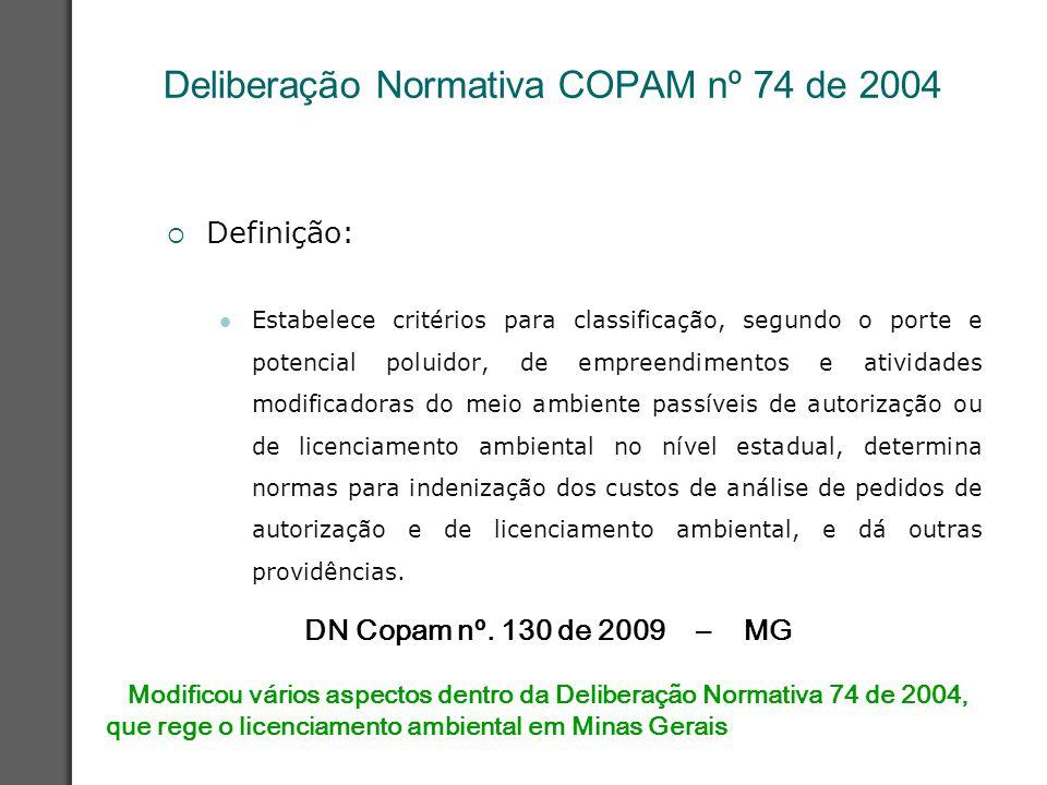 Deliberação Normativa COPAM nº 74 de 2004  Definição: Estabelece critérios para classificação, segundo o porte e potencial poluidor, de empreendiment
