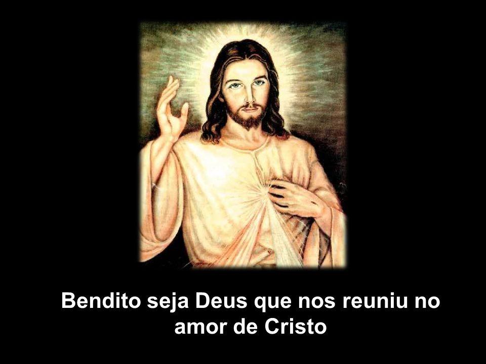 Bendito seja Deus que nos reuniu no amor de Cristo