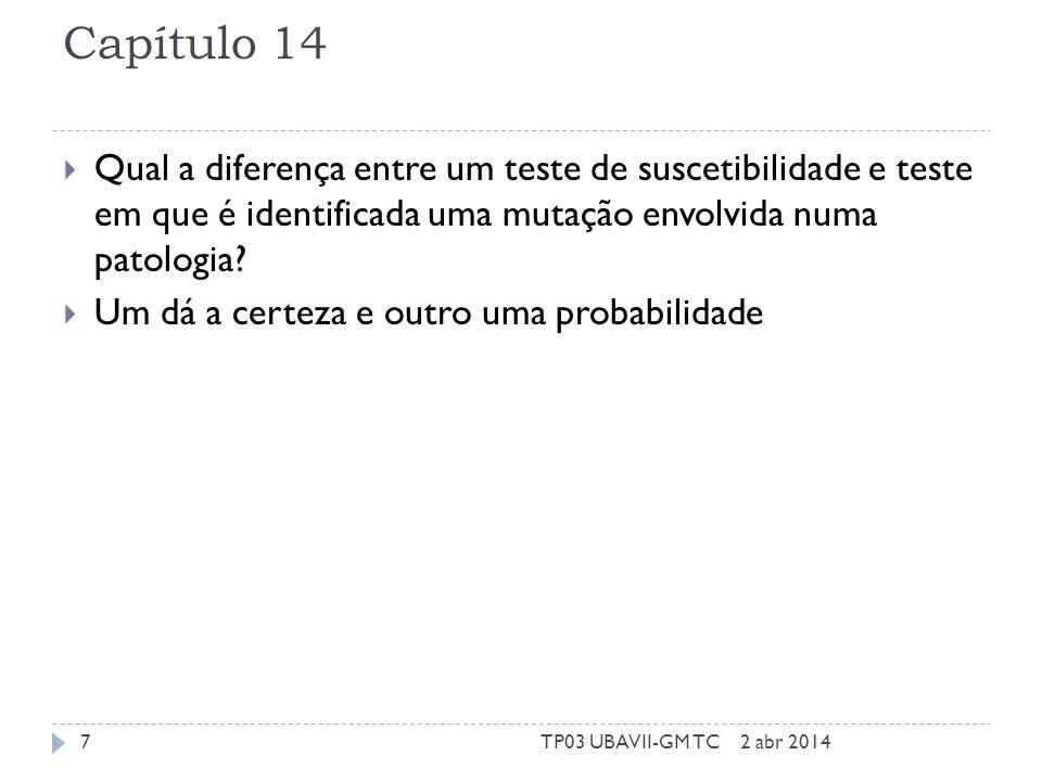 Capítulo 14  Qual a diferença entre um teste de suscetibilidade e teste em que é identificada uma mutação envolvida numa patologia.