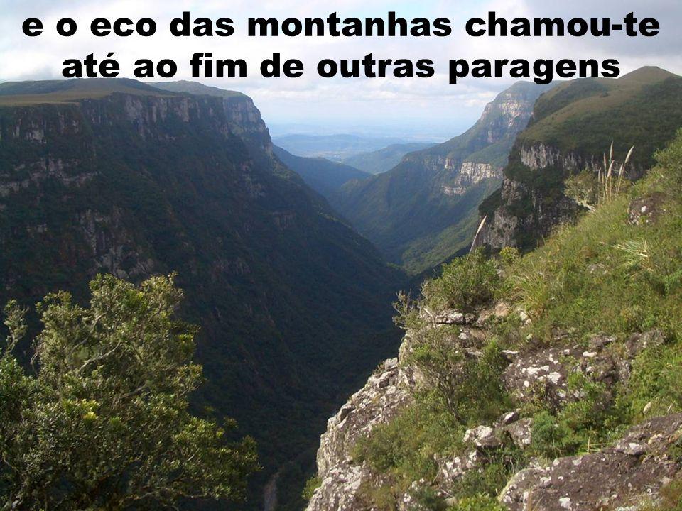 e o eco das montanhas chamou-te até ao fim de outras paragens