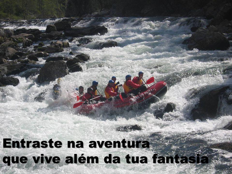 Entraste na aventura que vive além da tua fantasia
