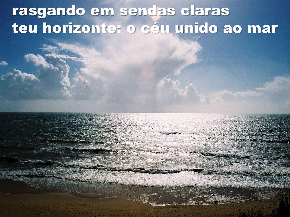 rasgando em sendas claras teu horizonte: o céu unido ao mar