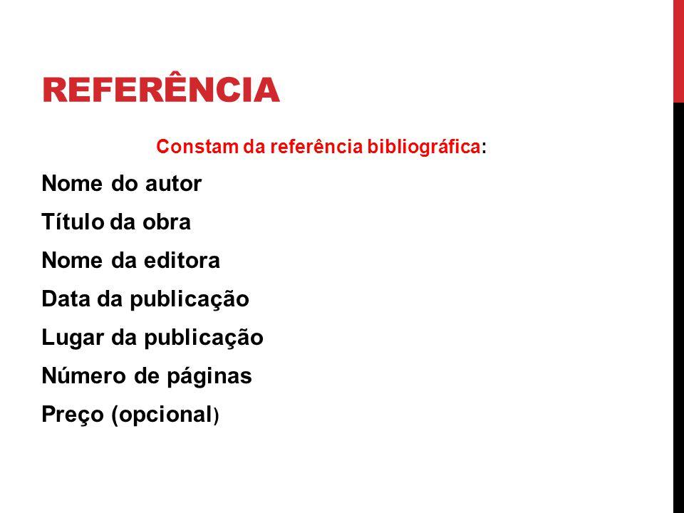 REFERÊNCIA Constam da referência bibliográfica: Nome do autor Título da obra Nome da editora Data da publicação Lugar da publicação Número de páginas