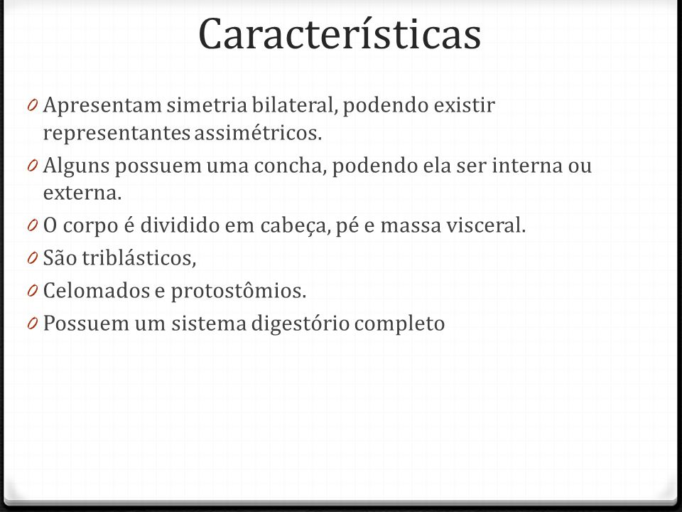 Características 0 Apresentam simetria bilateral, podendo existir representantes assimétricos.
