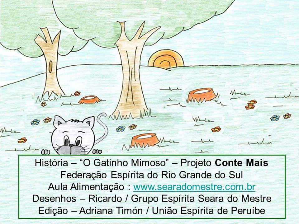 """História – """"O Gatinho Mimoso"""" – Projeto Conte Mais Federação Espírita do Rio Grande do Sul Aula Alimentação : www.searadomestre.com.brwww.searadomestr"""