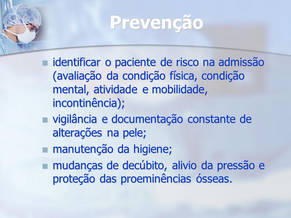 Prevenção identificar o paciente de risco na admissão (avaliação da condição física, condição mental, atividade e mobilidade, incontinência); identifi