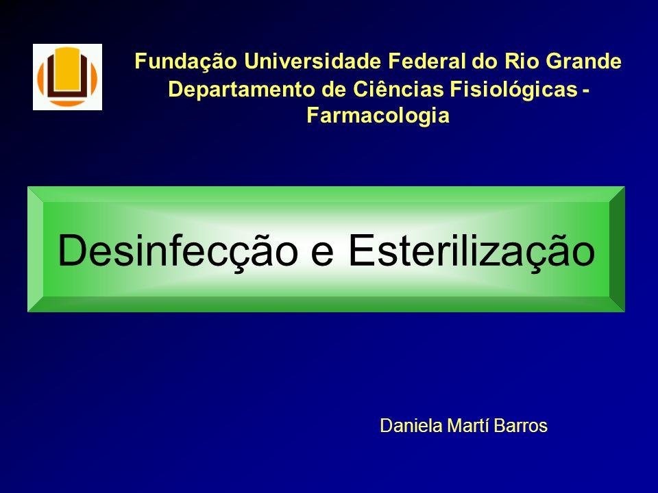 Fundação Universidade Federal do Rio Grande Departamento de Ciências Fisiológicas - Farmacologia Desinfecção e Esterilização Daniela Martí Barros