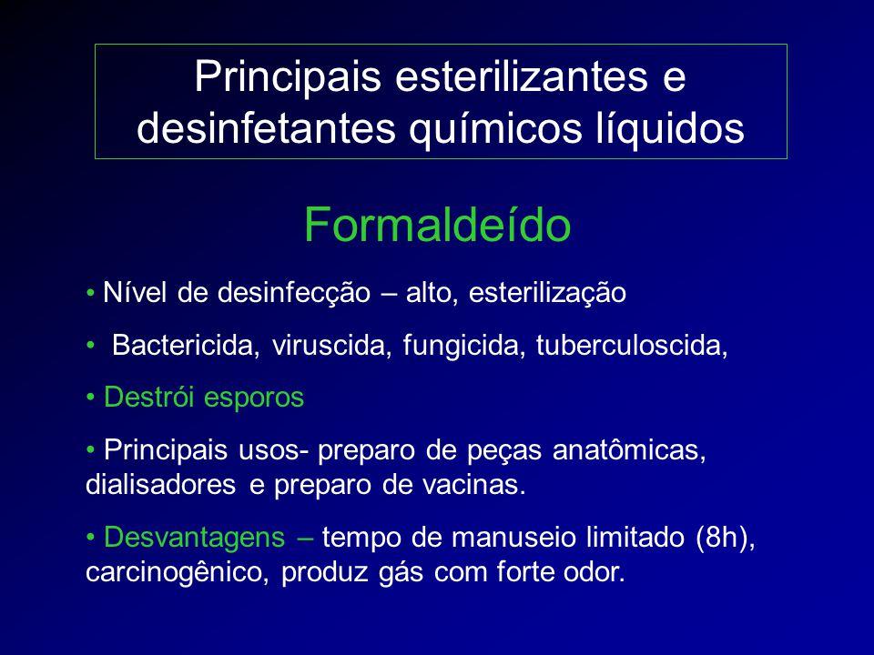 Principais esterilizantes e desinfetantes químicos líquidos Nível de desinfecção – alto, esterilização Bactericida, viruscida, fungicida, tuberculosci