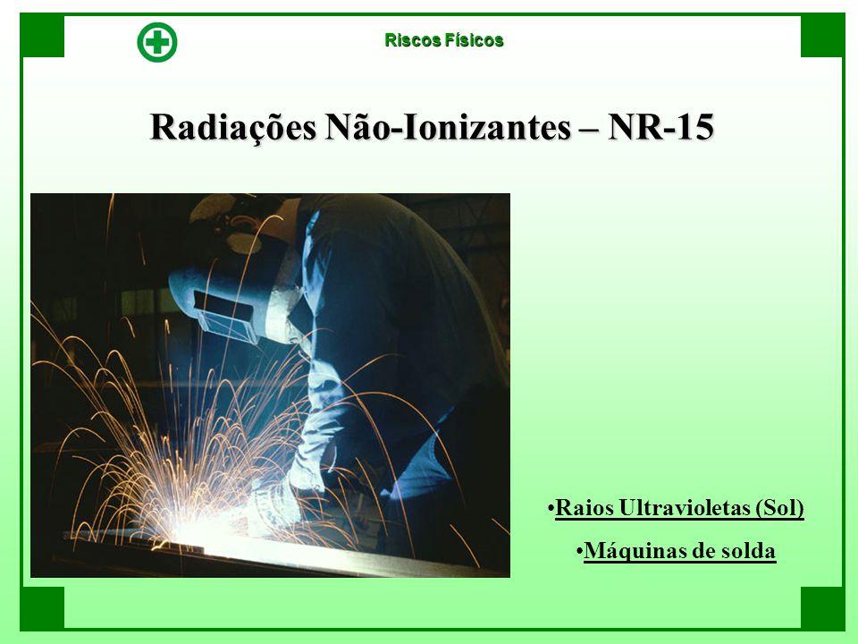 Radiações Não-Ionizantes – NR-15 Raios Ultravioletas (Sol) Máquinas de solda Riscos Físicos
