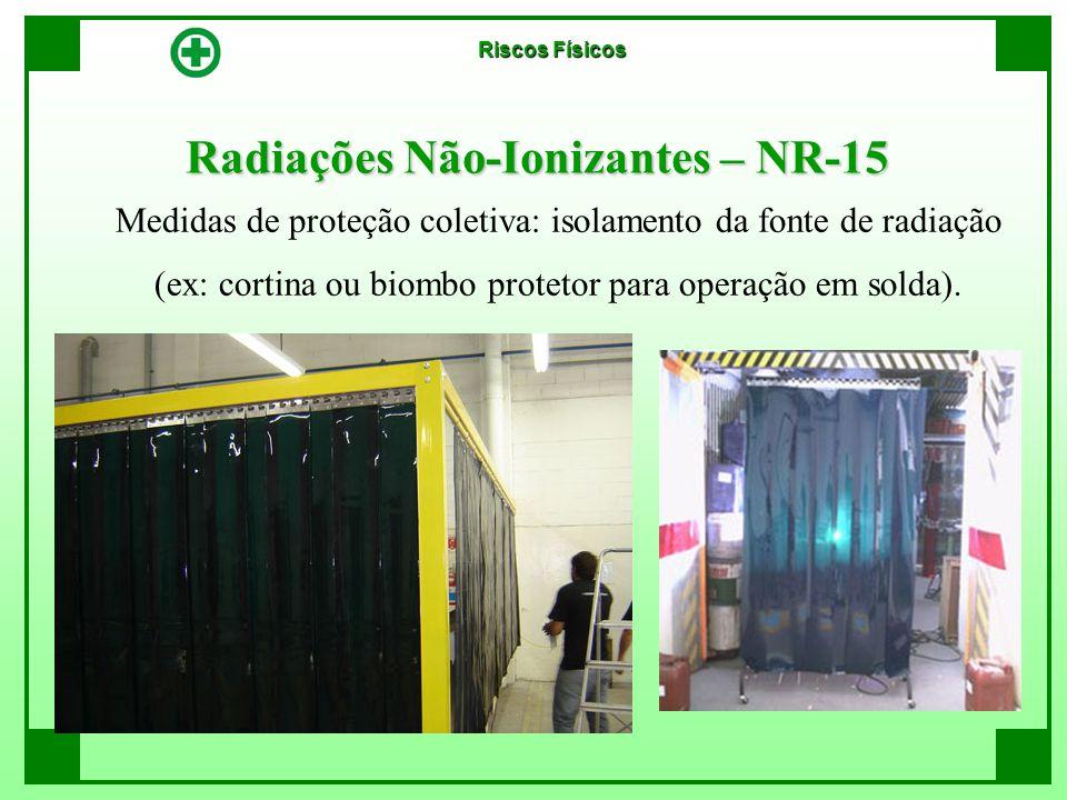 Radiações Não-Ionizantes – NR-15 Medidas de proteção coletiva: isolamento da fonte de radiação (ex: cortina ou biombo protetor para operação em solda)
