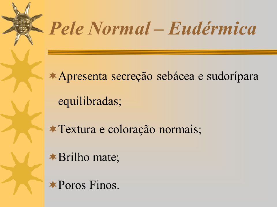 Pele Seca Alíptica:  De espessura fina;  Brilho mate;  Poros finos;  Tendência a descamar;  Propensão ao desenvolvimento de linhas de expressão.